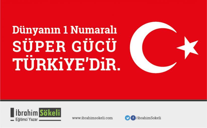 Dünyanın 1 Numaralı Süper Gücü TÜRKİYE'DİR.